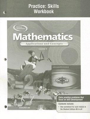 McGraw-Hill/Glencoe Mathematics: Applications and Concepts, Course 3, Practice Skills Workbook by McGraw-Hill/Glencoe [Paperback] at Sears.com