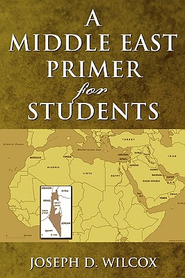 A Middle East Primer For Students By Wilcox, Joseph D.